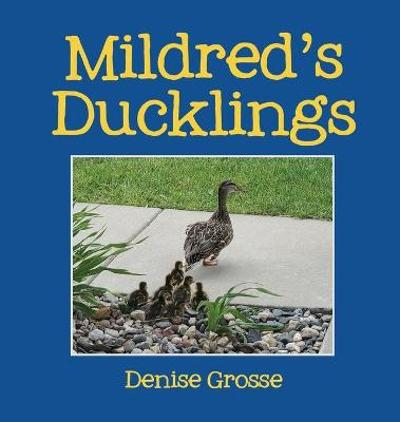 Mildred's Ducklings - Denise Grosse