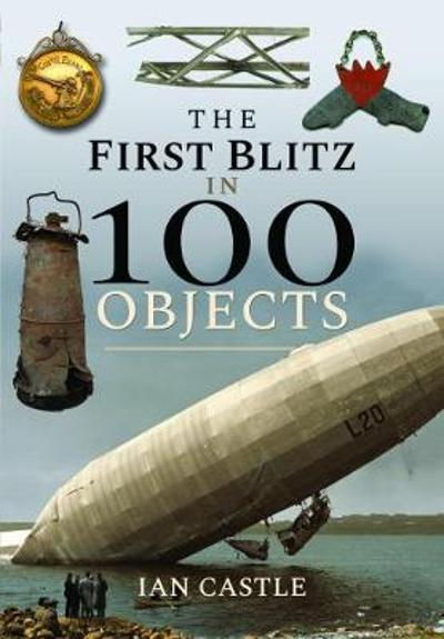 The First Blitz in 100 Objects - Ian Castle