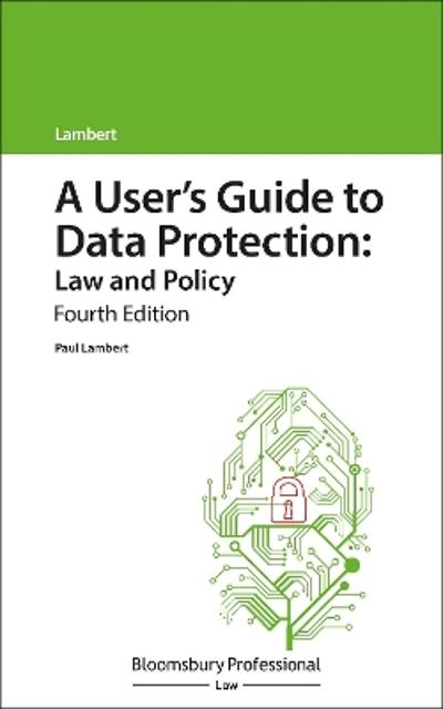 A User's Guide to Data Protection: Law and Policy - Paul Lambert