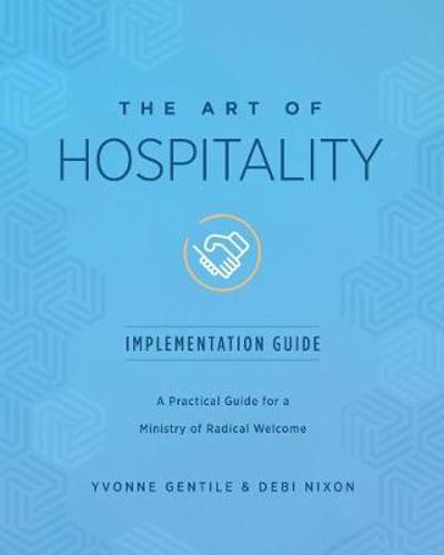 Art of Hospitality Implementation Guide, The - Debi Nixon