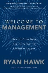 Welcome to Management: How to Grow From Top Performer to Excellent Leader - Ryan Hawk General Stanley McChrystal