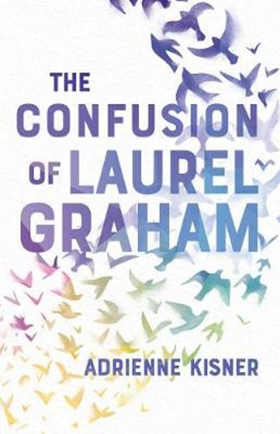 The Confusion of Laurel Graham - Adrienne Kisner