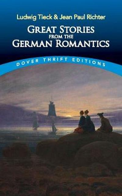 Great Stories from the German Romantics: Ludwig Tieck and Jean Paul Richter - Ludwig Tieck