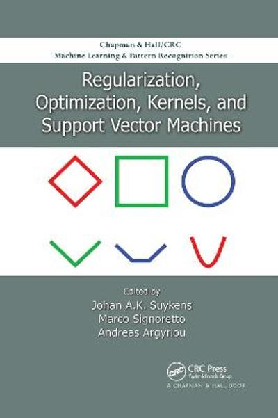 Regularization, Optimization, Kernels, and Support Vector Machines - Johan A.K. Suykens