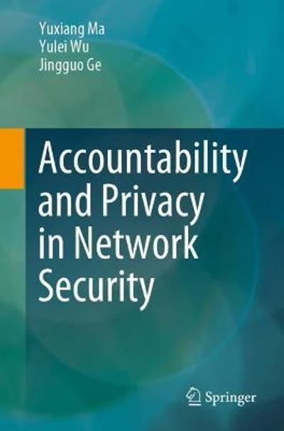 Accountability and Privacy in Network Security - Yuxiang Ma