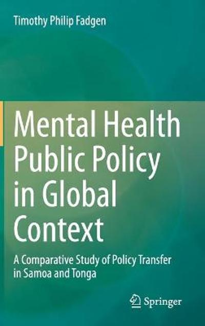 Mental Health Public Policy in Global Context - Timothy Philip Fadgen