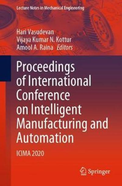 Proceedings of International Conference on Intelligent Manufacturing and Automation - Hari Vasudevan