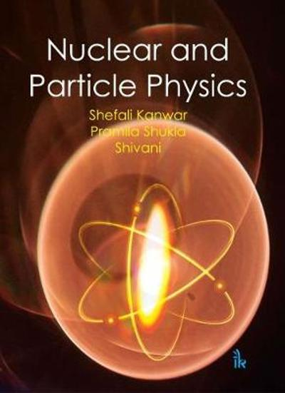 Nuclear and Particle Physics - Shefali Kanwar