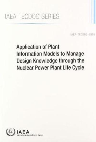 Application of Plant Information Models to Manage Design Knowledge through the Nuclear Power Plant Life Cycle - IAEA