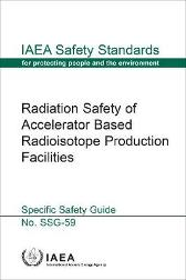 Radiation Safety of Accelerator Based Radioisotope Production Facilities - IAEA
