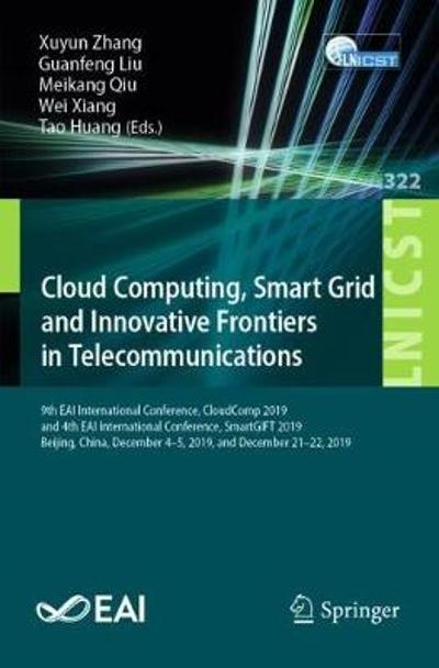 Cloud Computing, Smart Grid and Innovative Frontiers in Telecommunications - Xuyun Zhang