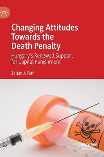 Changing Attitudes Towards the Death Penalty - Zoltan J. Toth
