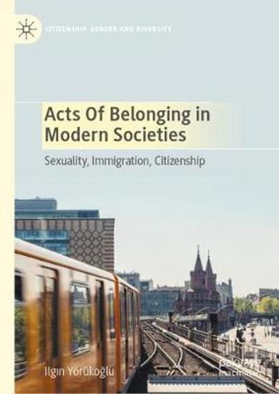Acts of Belonging in Modern Societies - Ilgin Yoerukoglu