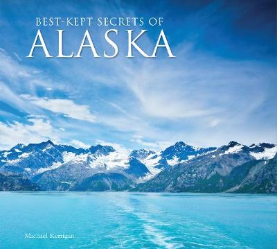 Best-Kept Secrets of Alaska - Michael Kerrigan