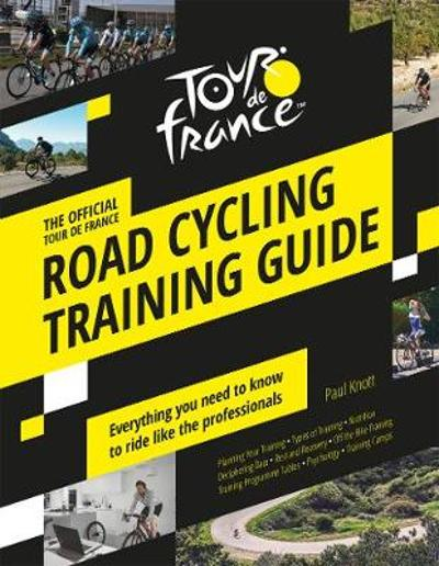 The Official Tour de France Road Cycling Training Guide - Paul Knott