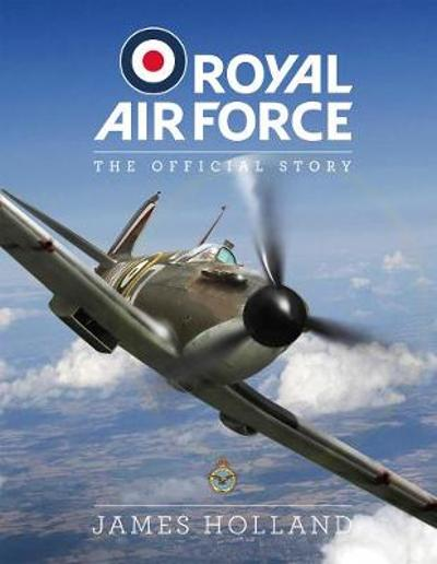 Royal Air Force: The Official Story - James Holland