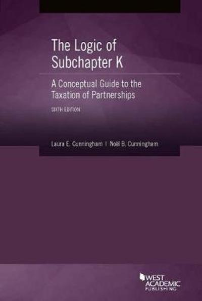 The Logic of Subchapter K, A Conceptual Guide to the Taxation of Partnerships - Laura E. Cunningham