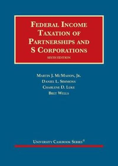 Federal Income Taxation of Partnerships and S Corporations - Martin J. McMahon Jr.