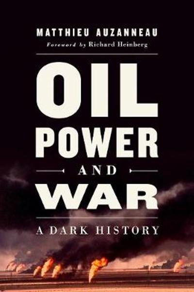 Oil, Power, and War - Matthieu Auzanneau