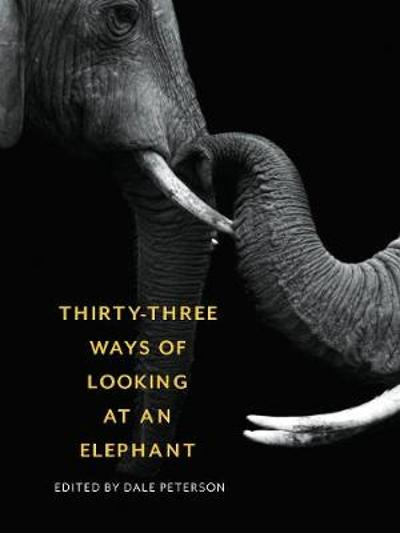 Thirty-Three Ways of Looking at an Elephant - Dale Peterson