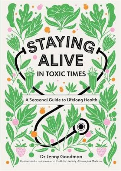 Staying Alive in Toxic Times - Dr Jenny Goodman