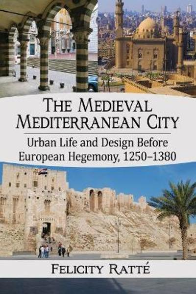 The Medieval Mediterranean City - Felicity Ratte