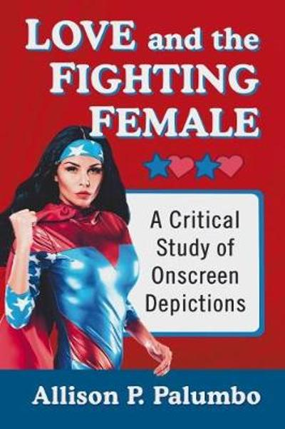 Love and the Fighting Female - Allison P. Palumbo