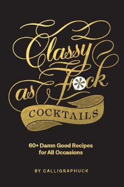 Classy as Fuck Cocktails - Chronicle Books