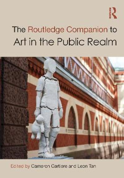 The Routledge Companion to Art in the Public Realm - Cameron Cartiere