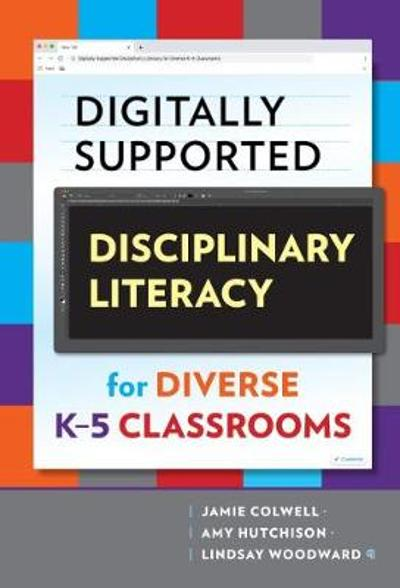Digitally Supported Disciplinary Literacy for Diverse K-5 Classrooms - Jamie Colwell