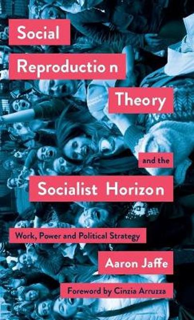 Social Reproduction Theory and the Socialist Horizon - Aaron Jaffe