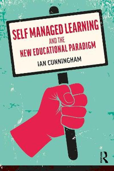 Self Managed Learning and the New Educational Paradigm - Ian Cunningham