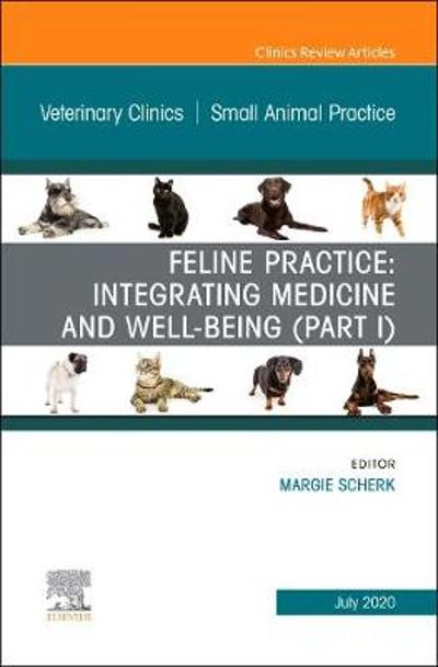 Feline Practice: Integrating Medicine and Well-Being (Part I), An Issue of Veterinary Clinics of North America: Small Animal Practice - Margie Scherk