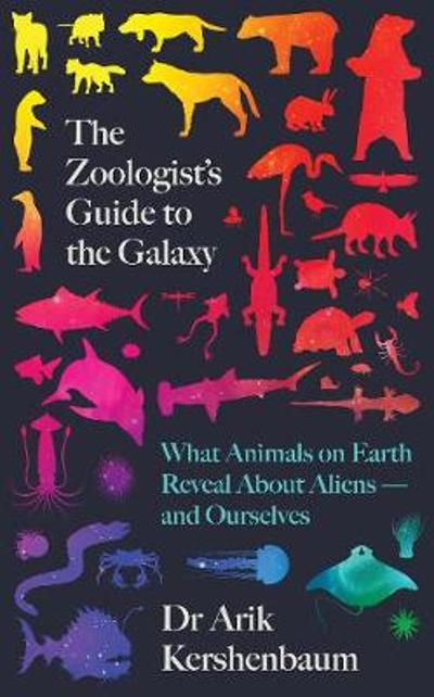 The Zoologist's Guide to the Galaxy - Arik Kershenbaum