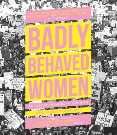 Badly Behaved Women - Anna-Marie Crowhurst