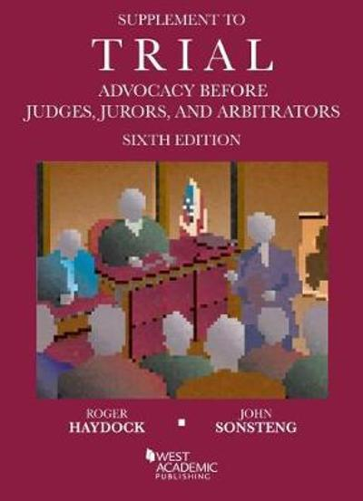 Supplement to Trial Advocacy Before Judges, Jurors, and Arbitrators - Roger S. Haydock