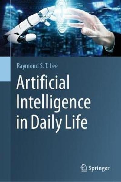 Artificial Intelligence in Daily Life - Raymond S. T. Lee