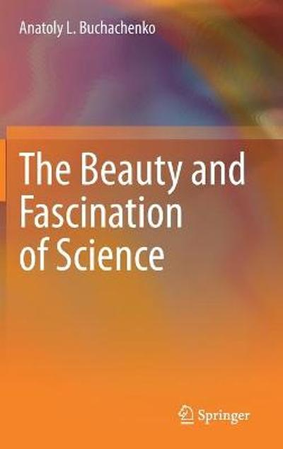 The Beauty and Fascination of Science - Anatoly L. Buchachenko