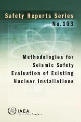 Methodologies for Seismic Safety Evaluation of Existing Nuclear Installations - IAEA