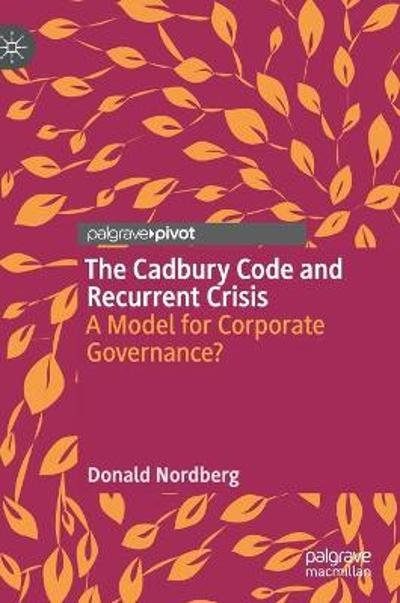 The Cadbury Code and Recurrent Crisis - Donald Nordberg
