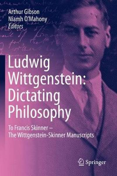 Ludwig Wittgenstein: Dictating Philosophy - Arthur Gibson