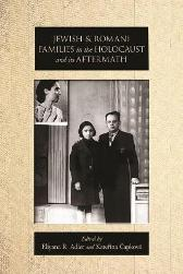Jewish and Romani Families in the Holocaust and its Aftermath - Eliyana R. Adler Katerina Capkova Elisabeth Maselli Katerina Capkova Natalia Aleksiun Viktoria Banyai Laura Hobson Faure Robin Judd Dalia Ofer Anja Reuss