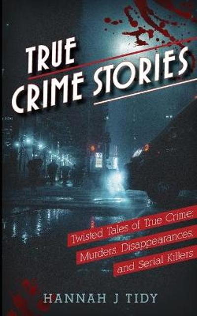 True Crime Stories - Hannah Tidy