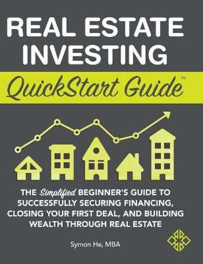 Real Estate Investing QuickStart Guide - Symon He