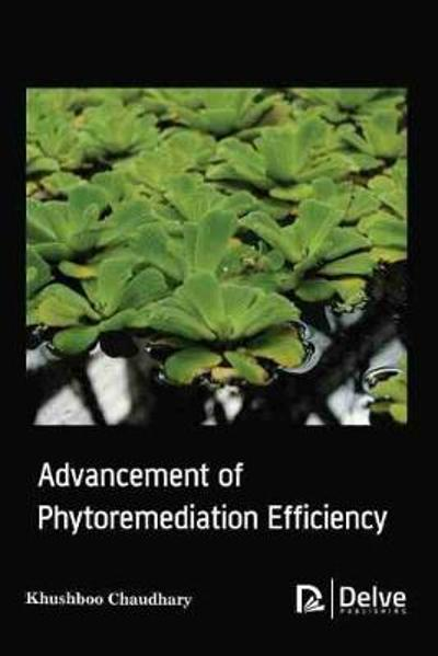 Advancement of Phytoremediation Efficiency - Khushboo Chaudhary