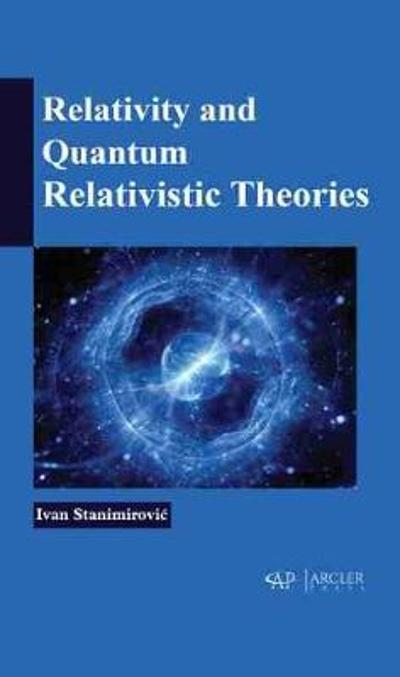 Relativity and Quantum Relativistic Theories - Ivan Stanimirovic