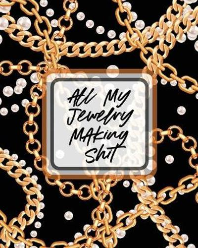 All My Jewelry Making Shit - Patricia Larson