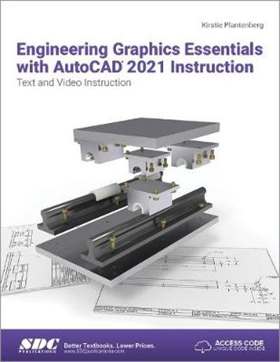 Engineering Graphics Essentials with AutoCAD 2021 Instruction - Kirstie Plantenberg
