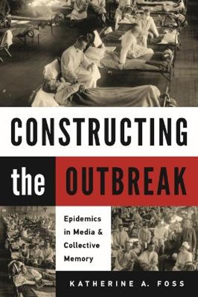 Constructing the Outbreak - Katherine A. Foss