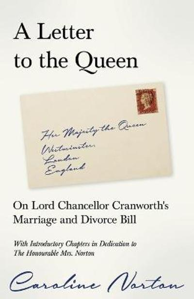 A Letter to the Queen - On Lord Chancellor Cranworth's Marriage and Divorce Bill - Caroline Norton